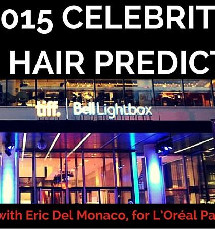 TIFF 2015 Celebrity Hair